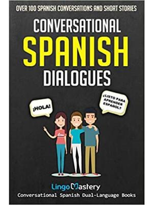 "Conversational Spanish Dialogues: Over 100 Spanish Conversations and Short Stories (Conversational Spanish Dual Language Books) <span class=""author"" >Lingo Mastery</span>"