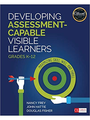 """Developing Assessment-Capable Visible Learners, Grades K-12: Maximizing Skill, Will, and Thrill (Corwin Literacy) <span class=""""author"""" >Douglas Fisher, John Hattie, Nancy Frey</span>"""