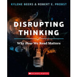 "Disrupting Thinking: Why How We Read Matters  <span class=""author"" >Kylene Beers , Robert E. Probst</span>"