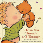 "I Love You Through And Through <span class=""author"" >Bernadette Rossetti-Shustak, Caroline Jayne Church</span>"