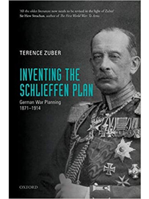 "Inventing the Schlieffen Plan: German War Planning 1871-1914 <span class=""author"" >Terence Zuber</span>"