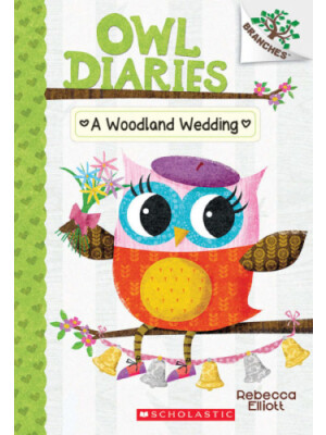 "A Woodland Wedding: A Branches Book (Owl Diaries #3) <span class=""author"" >Rebecca Elliott</span>"