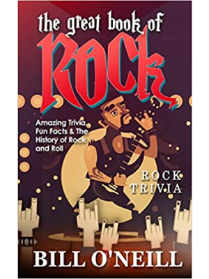 """The Great Book of Rock Trivia: Amazing Trivia, Fun Facts & The History of Rock and Roll <span class=""""author"""" >Bill O'Neill</span>"""