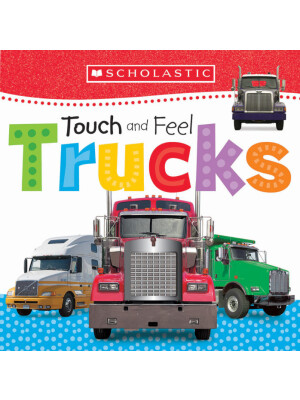 """Touch and Feel Trucks: Scholastic Early Learners <span class=""""author"""" >Scholastic</span>"""